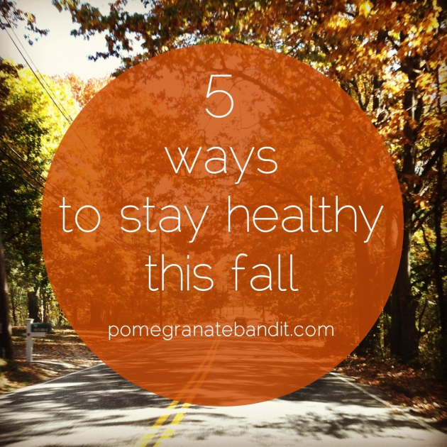 The Pomegranate Bandit | 5 Ways to Stay Healthy this Fall