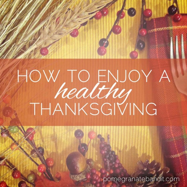 How to enjoy a healthy Thanksiving | The Pomegranate Bandit
