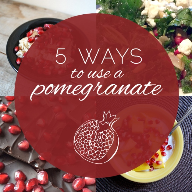 5 ways to use a pomegranate | The Pomegranate Bandit